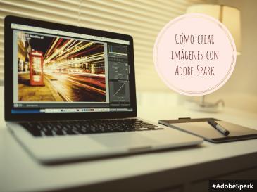 escritorio con portatil y c´omo crear imágenes con adobe spark